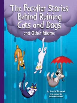cover image of The Peculiar Stories Behind Raining Cats and Dogs and Other Idioms